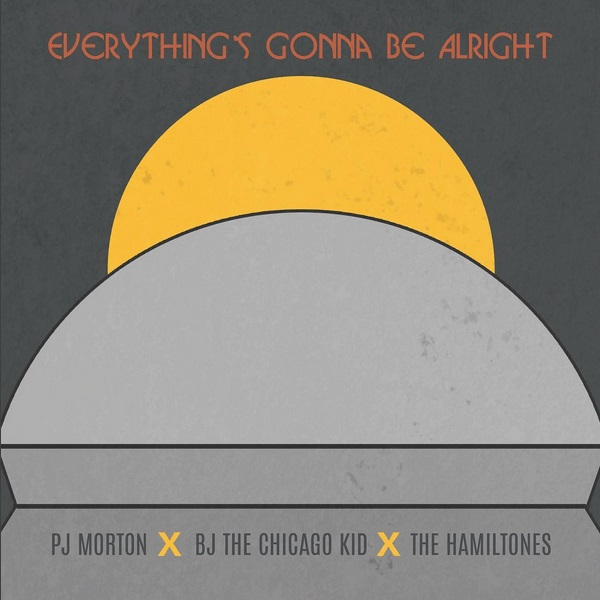 PJ Morton BJ the Chicago Kid The Hamiltones Everythings Gonna Be Alright