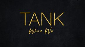 New Video: Tank – When We