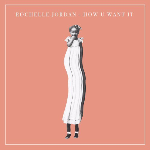 Rochelle Jordan How U Want It