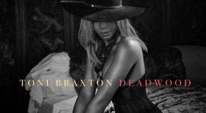 New Video: Toni Braxton – Deadwood