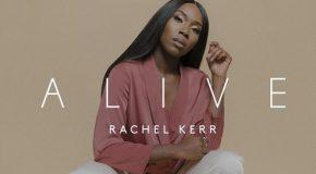 New Video: Rachel Kerr – Alive