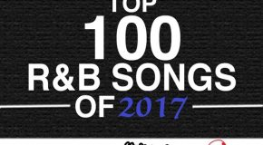 The Top 100 R&B Songs of 2017 Presented by YouKnowIGotSoul X SoulInStereo
