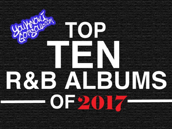 YouKnowIGotSoul Best RnB Albums of 2017