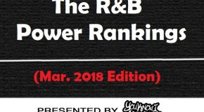 The R&B Power Rankings (March 2018 Edition) Presented by YouKnowIGotSoul.com