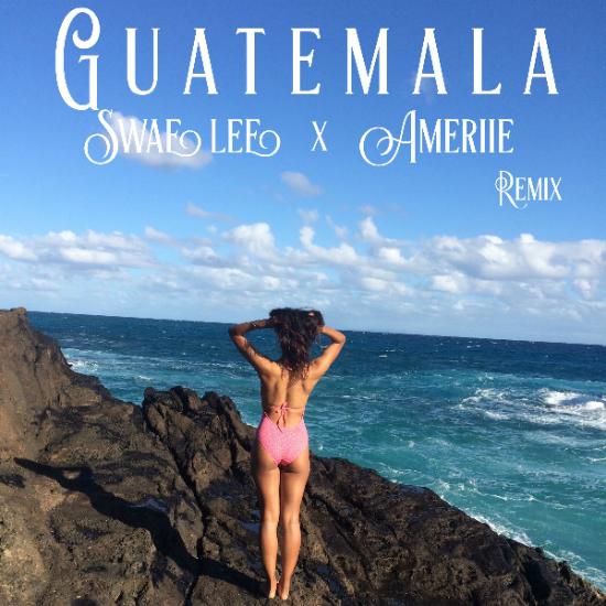 Ameriie Guatemala Swae Lee Remix