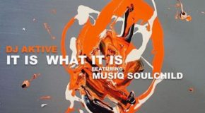 New Music: DJ Aktive & Musiq Soulchild – It Is What It Is (Produced by Ivan Barias)