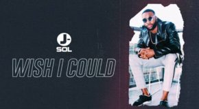 New Music: J-Sol – Wish I Could