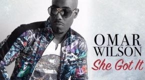 New Music: Omar Wilson – She Got It
