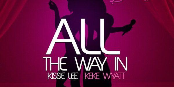 Kissie Lee Keke Wyatt All The Way In