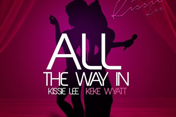 Kissie Lee Keke Wyatt All The Way In