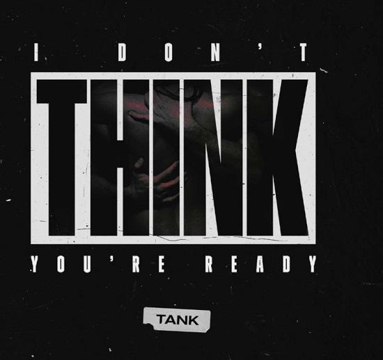Tank I Dont Think Youre Ready