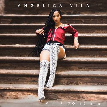 New Music: Angelica Vila – All I Do Is 4 U