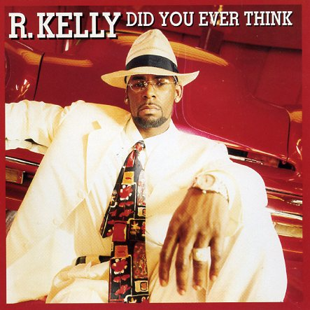 r. kelly did you ever think