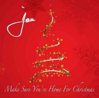 Joe Make Sure Youre Home for Christmas