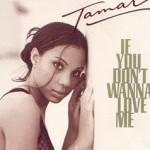 Editor Pick: Tamar Braxton - If You Don't Wanna Love Me