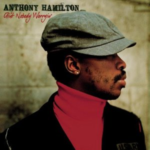 anthony hamilton aint nobody worryin