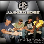 New Video: Jagged Edge - Tip of My Tongue (featuring Trina & Gucci Mane)