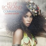New Music: Kelly Rowland - Commander (Produced by David Guetta/Written by Rico Love)