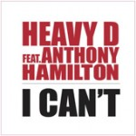 New Music: Heavy D - I Can't (featuring Anthony Hamilton)