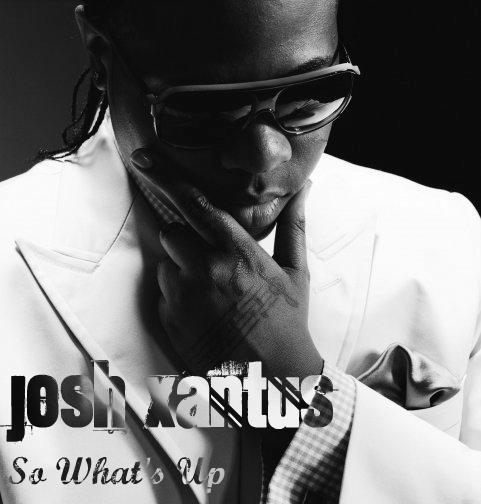 Josh Xantus so whats up