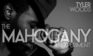 Tyler Woods The Mahogany Experiment