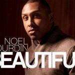 """New Music: Noel Gourdin """"Beautiful"""" (Written by Ryan Toby)"""
