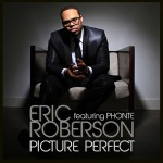 """Eric Roberson """"Picture Perfect"""" featuring Phonte"""