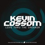 """Kevin Cossom """"Love Thru the Speaker"""" (Produced by Bangladesh)"""