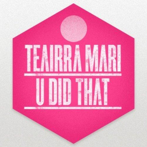 Teairra Mari U Did That