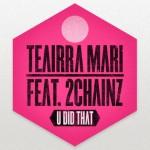 "Teairra Mari ""U Did That"" (Remix) Featuring 2 Chainz"