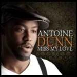 """New Music: Antoine Dunn """"Miss My Love"""""""
