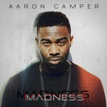 """New Music: Aaron Camper """"Madness"""""""