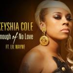 "Keyshia Cole ""Enough Of No Love"" Featuring Lil Wayne"