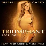 "Mariah Carey ""Triumphant (Get 'Em)"" featuring Rick Ross & Meek Mill (Produced by Jermaine Dupri & Bryan-Michael Cox)"