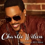 "Charlie Wilson ""My Love is All I Have"" (Video)"