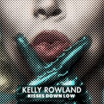 """Kelly Rowland """"Kisses Down Low"""""""