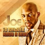 "New Music: Joe ""I'd Rather Have a Love"" Featuring Fat Joe (Remix)"