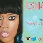 "Esnavi ""What U Need"""