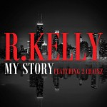 """R. Kelly """"My Story"""" Featuring 2 Chainz"""