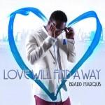 "Bradd Marquis ""Love Will Find a Way"" (Video)"