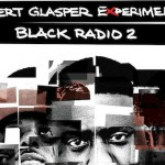 "Album Review: Robert Glasper Experiment ""Black Radio 2"" (4 stars out of 5)"