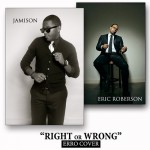 """Jamison """"Right or Wrong"""" (Eric Roberson Cover)"""