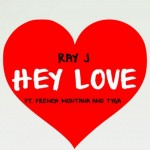 "New Music: Ray J ""Hey Love"" Featuring French Montana & Tyga"