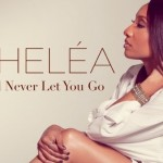 """New Video: Shelea """"I'll Never Let You Go"""""""