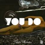 """New Music: Tiara Thomas """"You Do"""""""