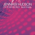 """New Music: Jennifer Hudson """"It's Your World"""" Featuring R. Kelly"""