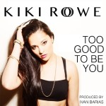 """New Video: Kiki Rowe """"Too Be Good to You"""" (Produced by Ivan Barias)"""