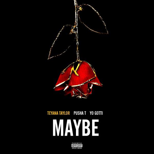 Teyana-Taylor-feat.-Pusha-T-Yo-Gotti-Maybe