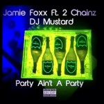 """New Music: Jamie Foxx """"Party Ain't A Party"""" Featuring 2 Chainz (Produced by DJ Mustard)"""