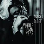 """New Music: Mary J. Blige """"Whole Damn Year"""""""